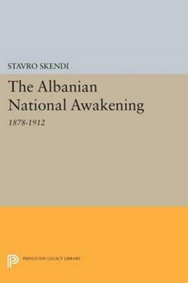 The Albanian National Awakening by Stavro Skendi