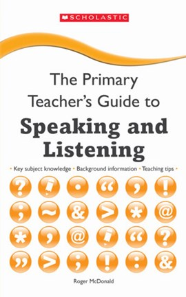 The primary teacher's guide to speaking and listening by Roger McDonald
