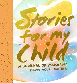 Stories for My Child (Guided Journal) by Samantha Hahn