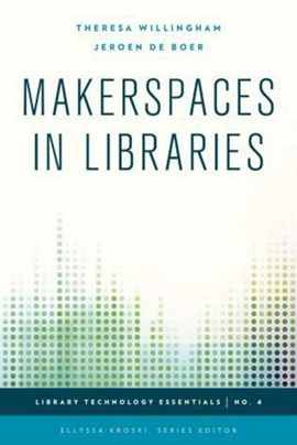 Makerspaces in libraries by Theresa Willingham