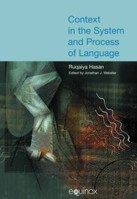 Context in the system and process of language by Ruqaiya Hasan