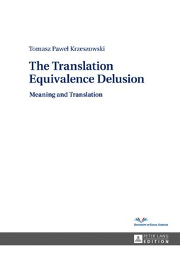 The Translation Equivalence Delusion by Tomasz P. Krzeszowski