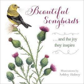 Beautiful Songbirds by Ashley Halsey