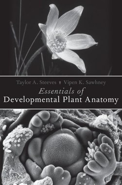 Essentials of developmental plant anatomy by Taylor A Steeves