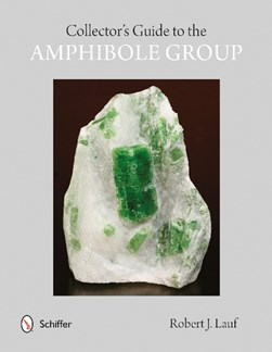 Collectors' guide to the amphibole group by R. J. Lauf