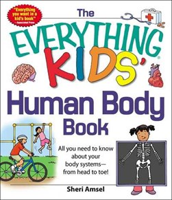 The everything kids human body book by Sheri Amsel