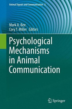 Psychological mechanisms in animal communication by Mark A Bee