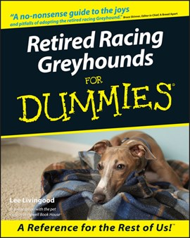 Retired racing greyhounds for dummies by Lee Livingood