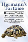 Hermann's Tortoise Owner's Guide. Hermann's Tortoise Book for Diet, Costs, Care, Diet, Health, Behavior and Interaction. Hermann's Tortoise Pet.