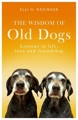 The wisdom of old dogs by Elli H Radinger