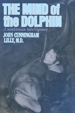 The mind of the dolphin by John Cunningham Lilly