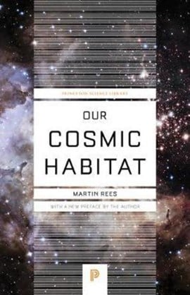 Our cosmic habitat by Martin J Rees