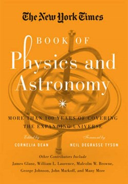 The New York Times book of physics and astronomy by Edited by Cornelia Dean, Foreword by Neil deGrasse Tyson