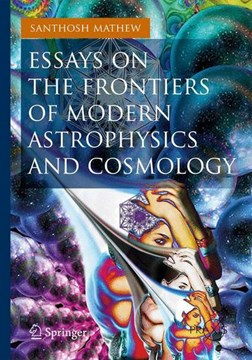 Essays on the Frontiers of Modern Astrophysics and Cosmology  Popular  Astronomy