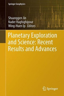 Planetary Exploration and Science: Recent Results and Advances by Shuanggen Jin