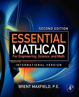 Essential Mathcad for engineering, science, and Math ISE by Brent Maxfield
