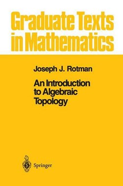 An introduction to algebraic topology by Joseph J Rotman