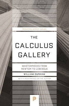 The calculus gallery : masterpieces from Newton to Lebesgue by William Dunham