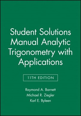 Analytic trigonometry with applications. Student solutions manual by Raymond A. Barnett