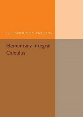 Elementary integral calculus by G. Lewingdon Parsons