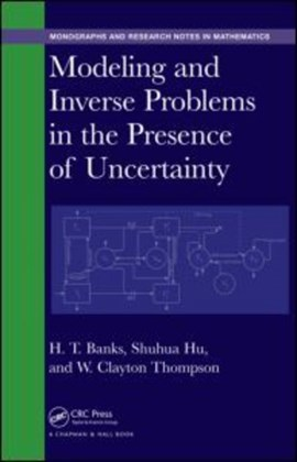 Modeling and inverse problems in the presence of uncertainty by H. T. Banks