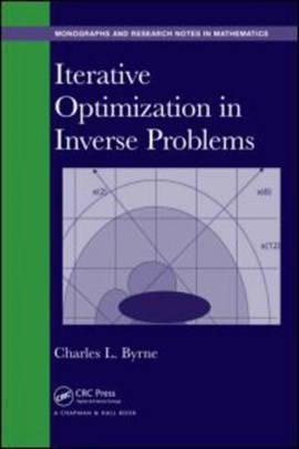 Iterative optimization in inverse problems by Charles L. Byrne