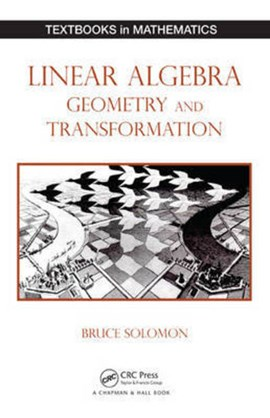 Linear algebra, geometry and transformation by Bruce Solomon