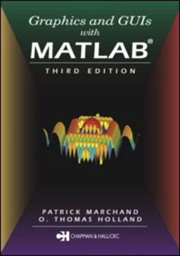 Graphics and GUIs with MATLAB by O. Thomas Holland