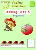 TeeJay Mathematics CfE Early Level Adding 0 to 5: Creepy Crawlies (Book A4)