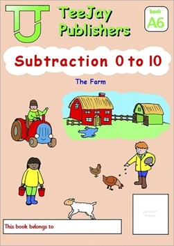 TeeJay Mathematics CfE Early Level Subtraction 0 to 10: The Farm (Book A6) by James Cairns