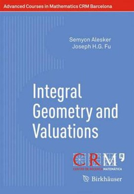 Integral Geometry and Valuations by Semyon Alesker