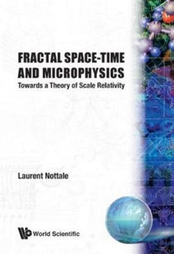 FRACTAL SPACE-TIME AND MICROPHYSICS: TOWARDS A THEORY OF SCALE RELATIVITY by L NOTTALE