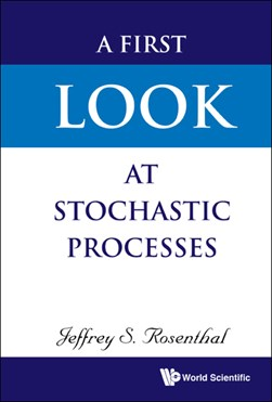 A first look at stochastic processes by Jeffrey S. Rosenthal