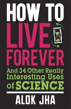 How To Live Forever  P/B by Alok Jha