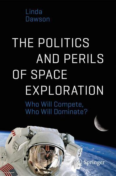The Politics and Perils of Space Exploration Space Exploration