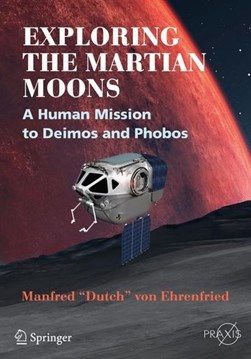 "Exploring the Martian Moons Space Exploration by Manfred ""Dutch"" von Ehrenfried"