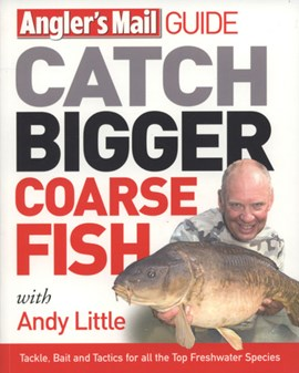 Catch bigger coarse fish by Andy Little