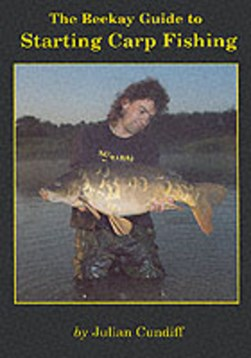 The Beekay guide to starting carp fishing by Julian Cundiff