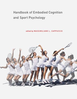 Handbook of embodied cognition and sport psychology by Massimiliano Cappuccio