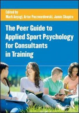 The peer guide to applied sport psychology for consultants in training by Mark W Aoyagi