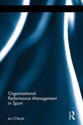 Organisational performance management in sport by Ian O'Boyle