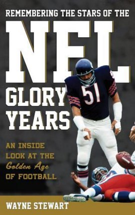 Remembering the stars of the NFL glory years by Wayne Stewart
