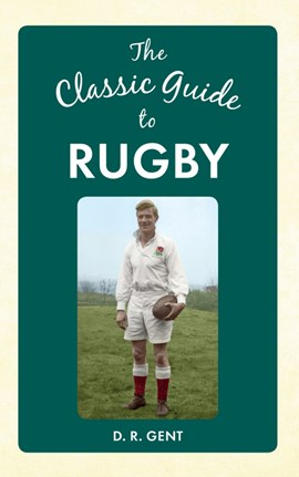The classic guide to rugby by D. R. Gent