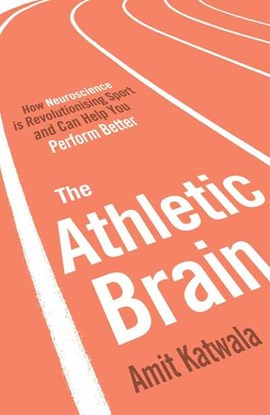 The athletic brain by Amit Katwala