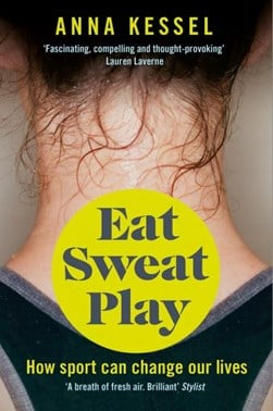 Eat, sweat, play by Anna Kessel