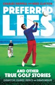 Preferred lies and other true golf stories