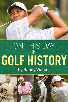 On This Day In Golf History by Randy Walker