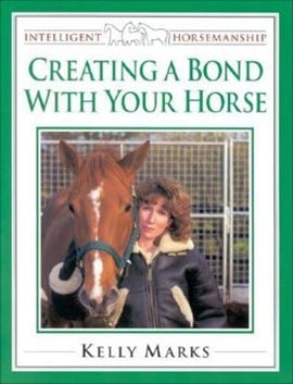 Creating a bond with your horse by Kelly Marks