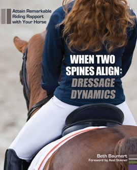 When two spines align, dressage dynamics by Beth Baumert