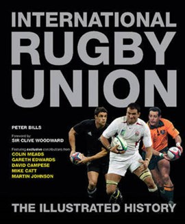 International Rugby Union The Illustrated History H/B by Peter Bills